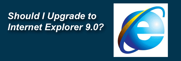 Post image for Should I Upgrade to Internet Explorer 9.0?