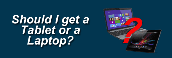 Post image for Should I get a Tablet or a Laptop?