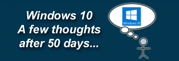 Post image for Windows 10 – A few thoughts after 50 days…